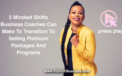 5 Mindset Shifts Business Coaches Can Make To Transition To Selling Platinum Packages And Programs.
