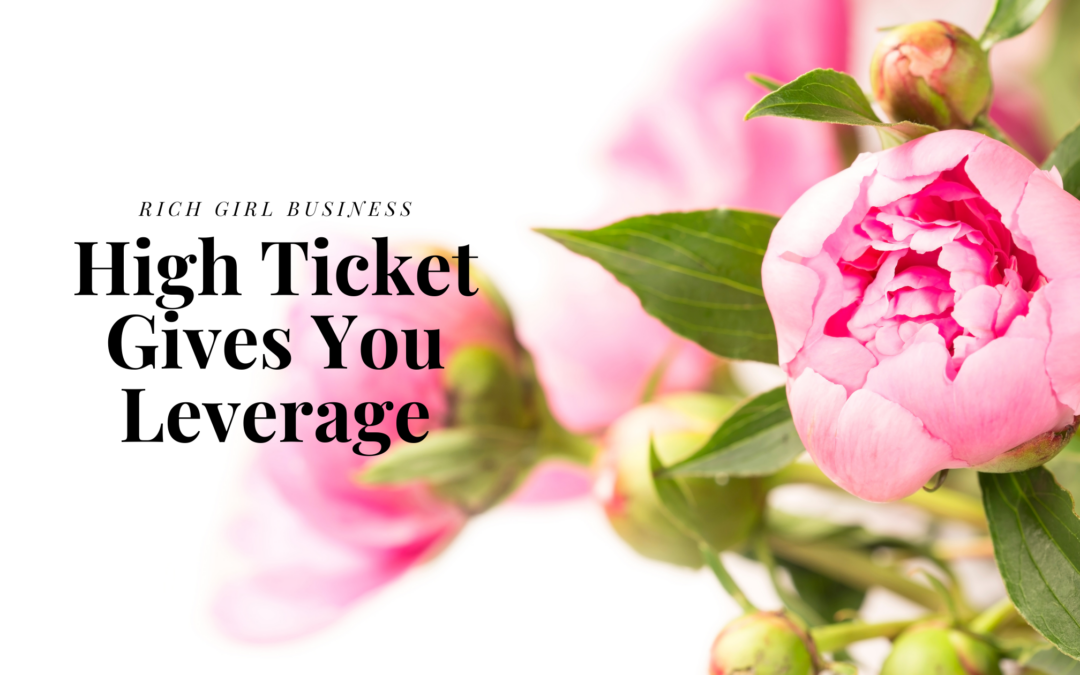 High ticket gives you leverage